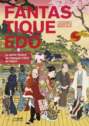 Fantastique Edo : le guide illustré de l'époque Edo au Japon