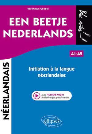 Een beetje Nederlands : initiation à la langue néerlandaise : A1-A2