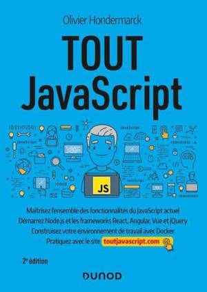 Tout JavaScript : maîtrisez l'ensemble des fonctionnalités du JavaScript actuel, démarrez Node.js et les frameworks React, Angular, Vue et jQuery : construisez votre environnement de travail avec Docker, pratiquez avec le site toutjavascript.com