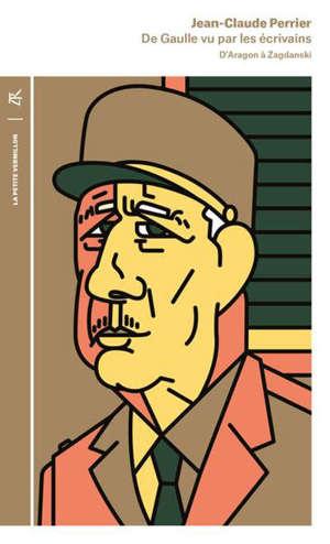 De Gaulle vu par les écrivains : d'Aragon à Zagdanski : anthologie