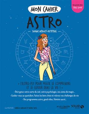 Mon cahier astro : l'astro-psy pour mieux se comprendre et se guider dans la vie !
