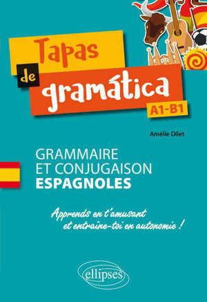 Tapas de gramatica : grammaire et conjugaison espagnoles : apprends en t'amusant et entraîne-toi en autonomie ! A1-B1