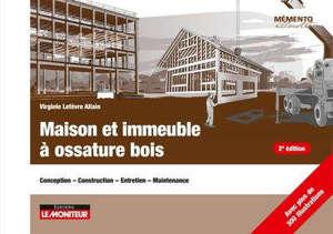 Maison et immeuble à ossature bois : conception, construction, entretien, maintenance