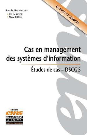 Cas en management des systèmes d'information : études de cas, DSCG 5 : énoncés et corrigés