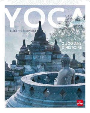 Yoga : 2.500 ans d'histoire