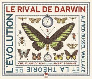 Le rival de Darwin : Alfred Russell Wallace et la théorie de l'évolution