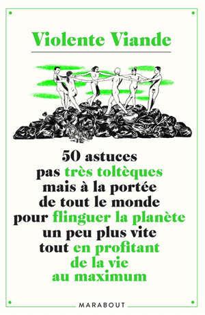 50 astuces pas très toltèques mais à la portée de tout le monde pour flinguer la planète un peu plus vite tout en profitant de la vie au maximum