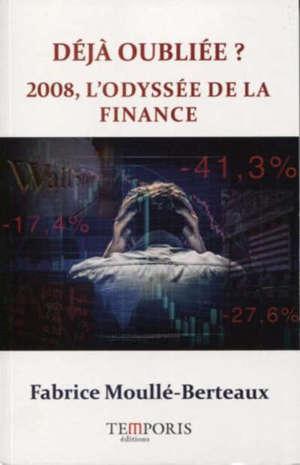 Déjà oubliée ? : 2008, l'odyssée de la finance