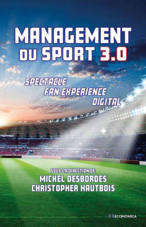 Management du sport 3.0 : spectacle, fan experience, digital