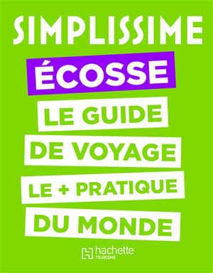 Simplissime : Ecosse : le guide de voyage le + pratique du monde