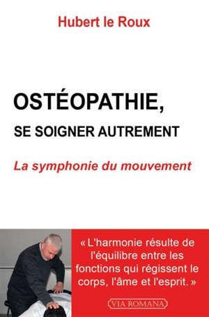 Ostéopathie, se soigner autrement : la symphonie du mouvement