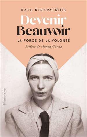 Devenir Beauvoir : la force de la volonté