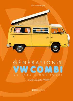 Génération(s) VW combi : de 1950 à nos jours : l'indémodable van