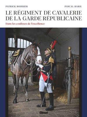 Le régiment de cavalerie de la Garde républicaine : dans les coulisses de l'excellence