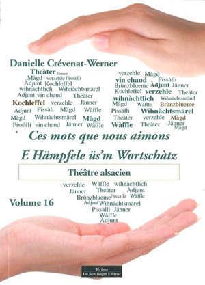 Ces mots que nous aimons = E Hämpfele üs'm Wortschàtz. Volume 16