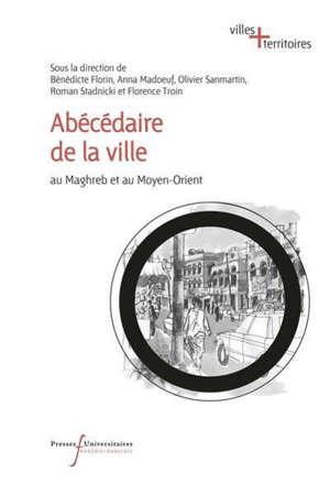 Abécédaire de la ville : au Maghreb et au Moyen-Orient