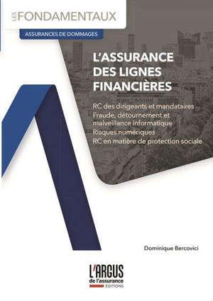 L'assurance des lignes financières : responsabilité des dirigeants et mandataires sociaux, rapports sociaux, fraude et détournements, risques cyber