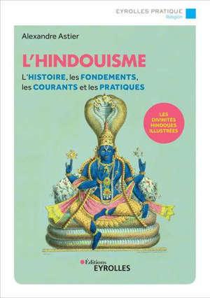 L'hindouisme : l'histoire, les fondements, les courants et les pratiques