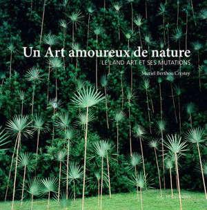 Un art amoureux de nature : le land art et ses mutations