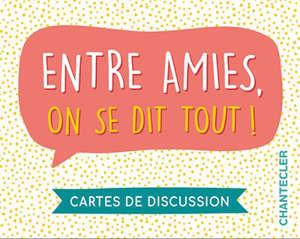 Entre amies, on se dit tout ! : cartes de discussion