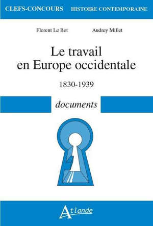 Le travail en Europe occidentale : 1830-1939 : documents