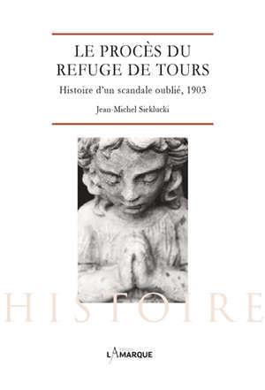 Le procès du refuge de Tours : histoire d'un scandale oublié, 1903