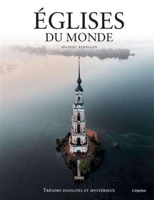 Eglises du monde : trésors insolites et mystérieux