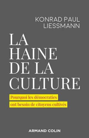 La haine de la culture : pourquoi les démocraties ont besoin de citoyens cultivés