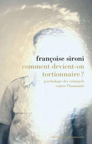 Comment devient-on tortionnaire ? : psychologie des criminels contre l'humanité