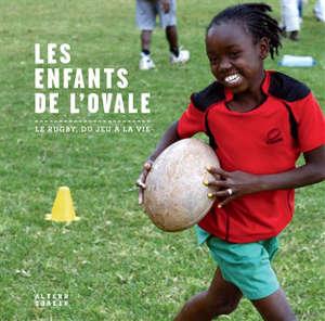 Les enfants de l'ovale : le rugby, du jeu à la vie
