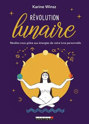 Révolution lunaire : révélez-vous grâce aux énergies de votre lune personnelle