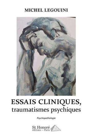 Essais cliniques. Volume 1, Traumatismes psychiques