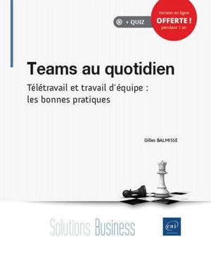 Teams au quotidien : télétravail et travail d'équipe, les bonnes pratiques