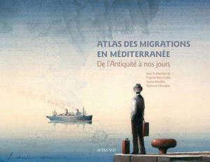 Atlas des migrations en Méditerranée : de l'Antiquité à nos jours