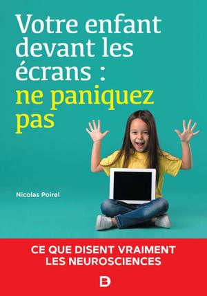 Votre enfant devant les écrans : ne paniquez pas