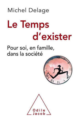 Le temps d'exister : pour soi, en famille, dans la société