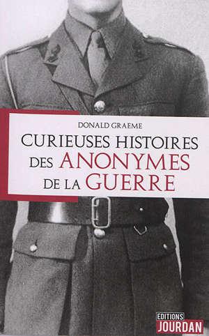 Curieuses histoires des anonymes de la guerre
