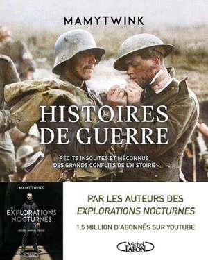 Histoires de guerre : récits insolites et méconnus des grands conflits de l'histoire