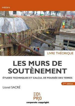 Les murs de soutènement : études techniques et calcul de poussée des terres : livre théorique