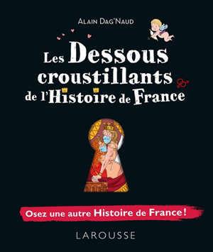 Les dessous croustillants de l'histoire de France : osez une autre histoire de France