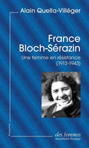 France Bloch-Sérazin : une femme en résistance : 1913-1943
