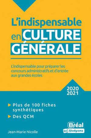 L'indispensable en culture générale 2020-2021 : classes préparatoires, IEP, concours administratifs : l'indispensable pour préparer les concours administratifs et d'entrée aux grandes écoles