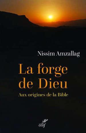 La forge de Dieu : aux origines de la Bible