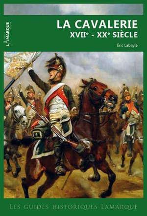La cavalerie : XVIIe-XXe siècle