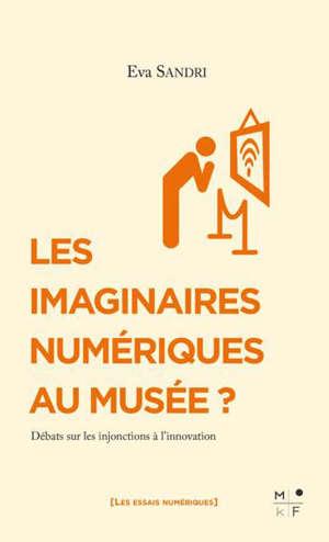 Les imaginaires numériques au musée ? : débats sur les injonctions à l'innovation