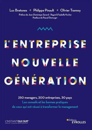 L'entreprise nouvelle génération : 250 managers, 200 entreprises, 30 pays : les conseils et les bonnes pratiques de ceux qui ont réussi à transformer le management