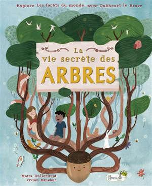 La vie secrète des arbres : explore les forêts du monde, avec Oakheart le brave