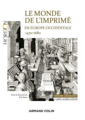 Le monde de l'imprimé en Europe occidentale (vers 1470-vers 1680) : mains-d'oeuvre artisanales et industrielles, pratiques et questions sociales : Capes-agrégation histoire géographie