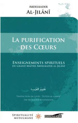 La purification des coeurs : enseignements spirituels du grand mâitre Abdelkader al-Jilâni