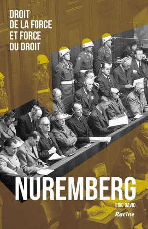 Nuremberg : droit de la force et force du droit